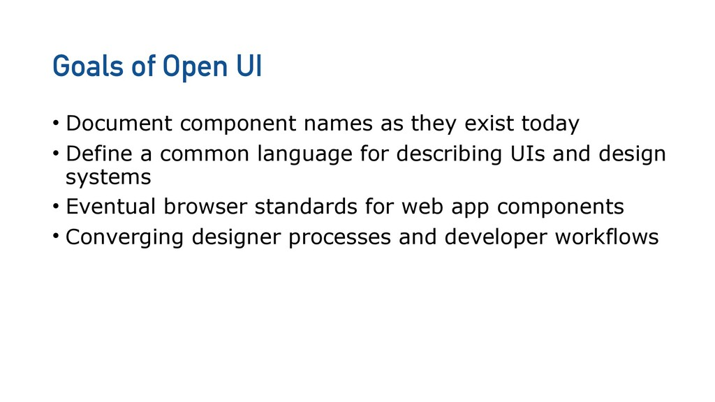 Goals of Open UI • Document component names as ...