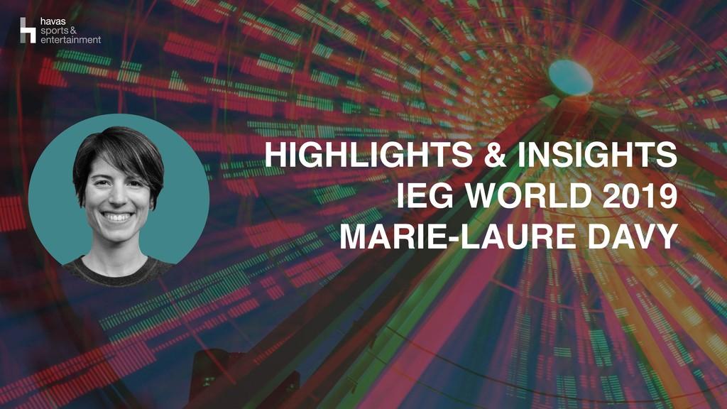 HIGHLIGHTS & INSIGHTS IEG WORLD 2019 MARIE-LAUR...
