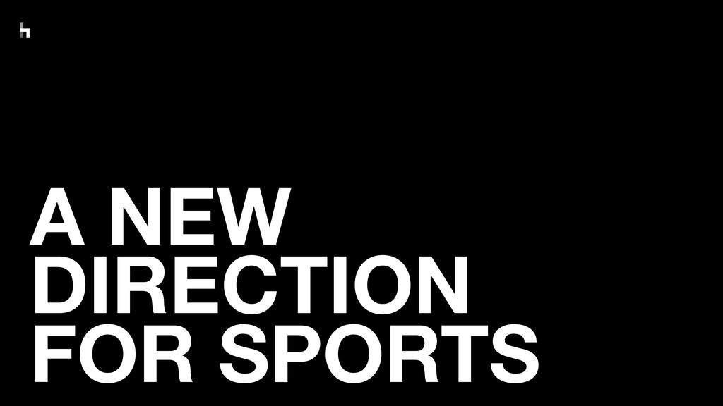 A NEW DIRECTION FOR SPORTS