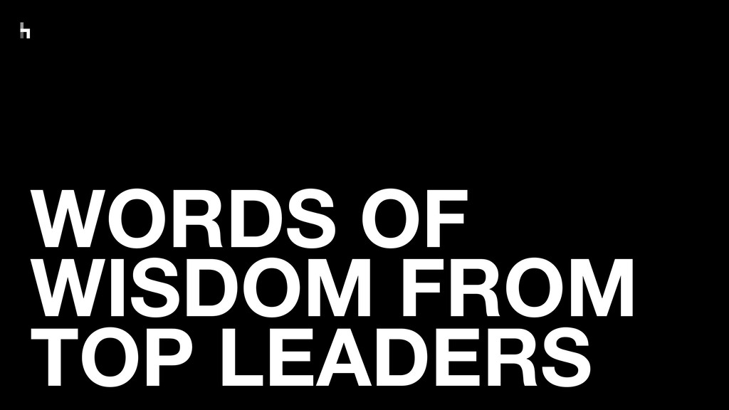 WORDS OF WISDOM FROM TOP LEADERS