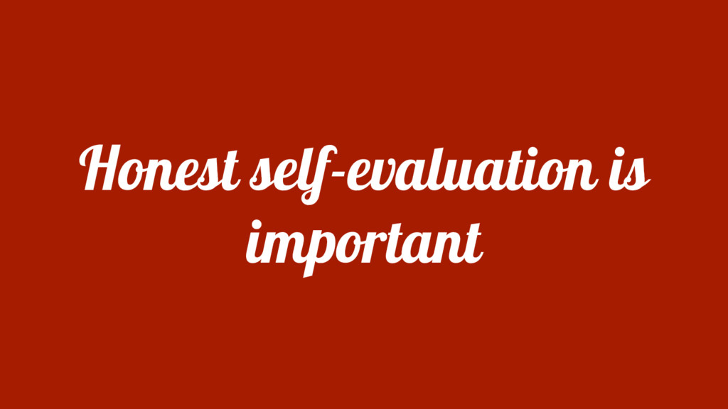 Honest self-evaluation is important