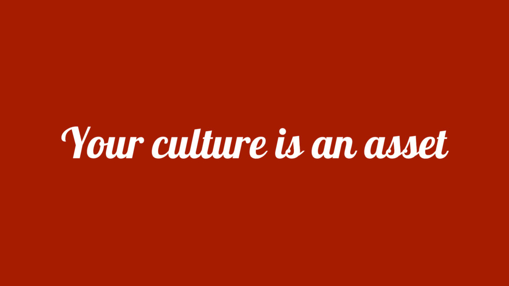 Your culture is an asset
