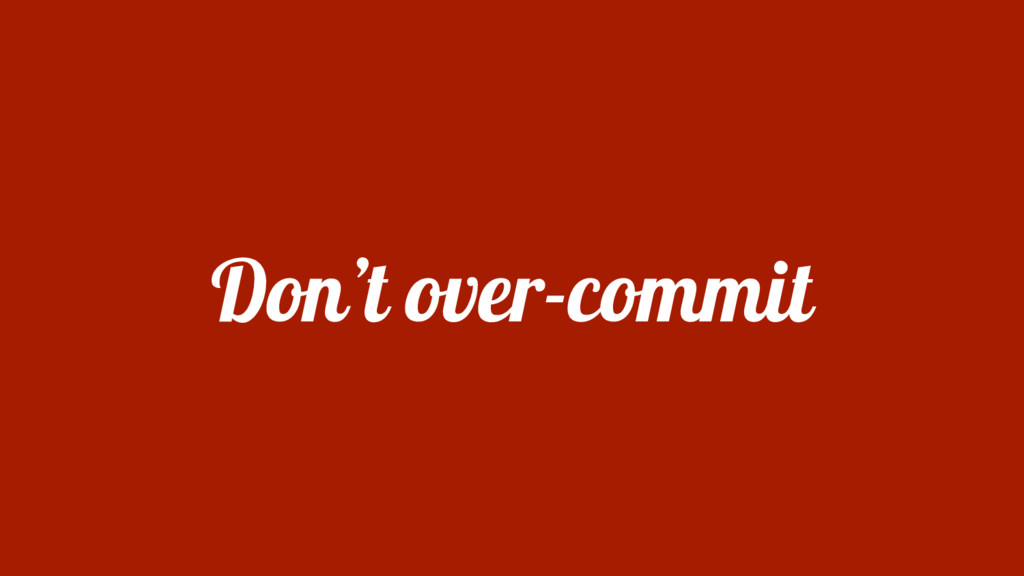 Don't over-commit