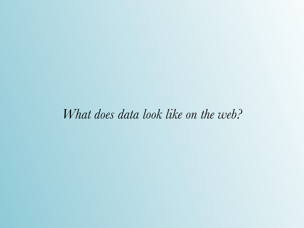 What does data look like on the web?