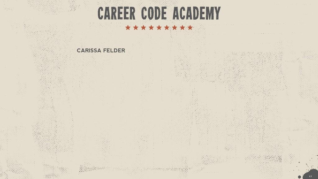 CARISSA FELDER !1 7 CAREER CODE ACADEMY