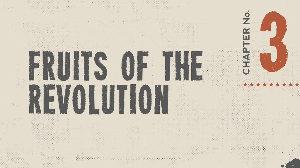 CHAPTER No. 3 fruits of the revolution !2 1