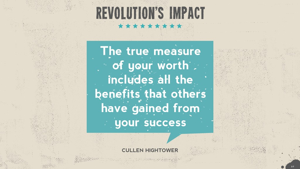 Revolution's impact !3 7 The true measure of yo...
