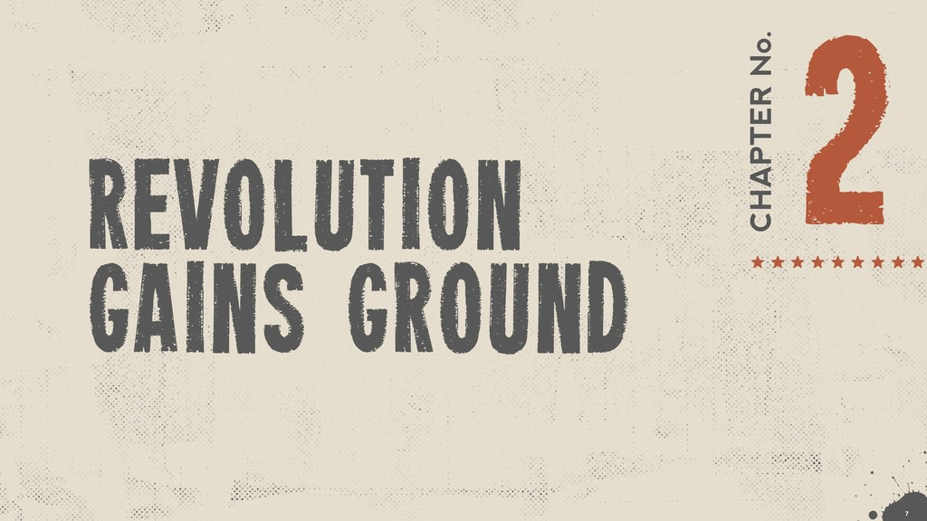 CHAPTER No. 2 revolution gains ground !7