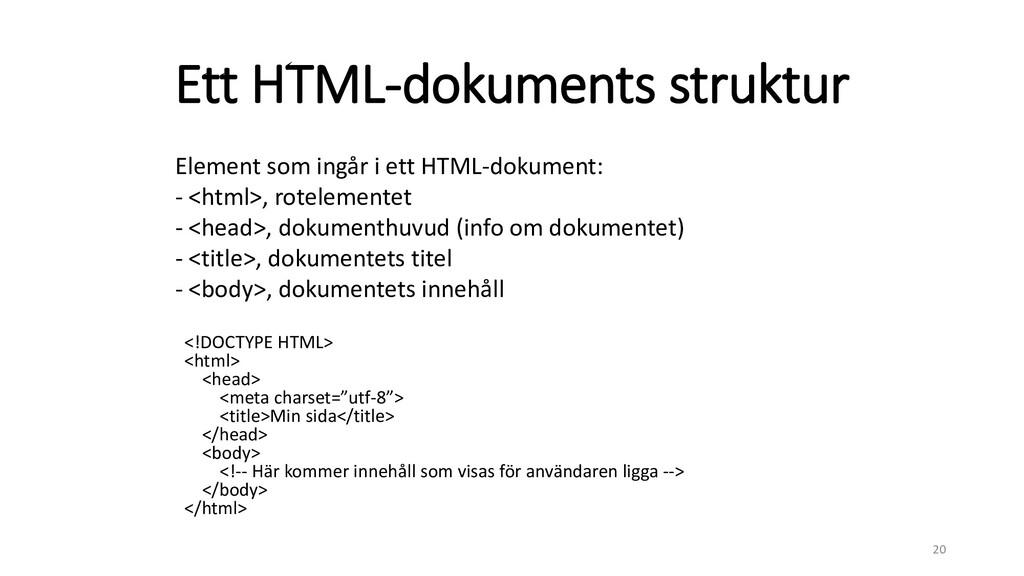 Ett HTML-dokuments struktur <!DOCTYPE HTML> <ht...