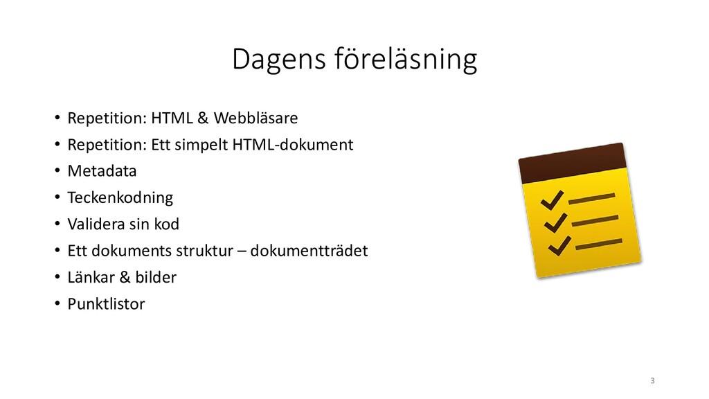 Dagens föreläsning • Repetition: HTML & Webbläs...