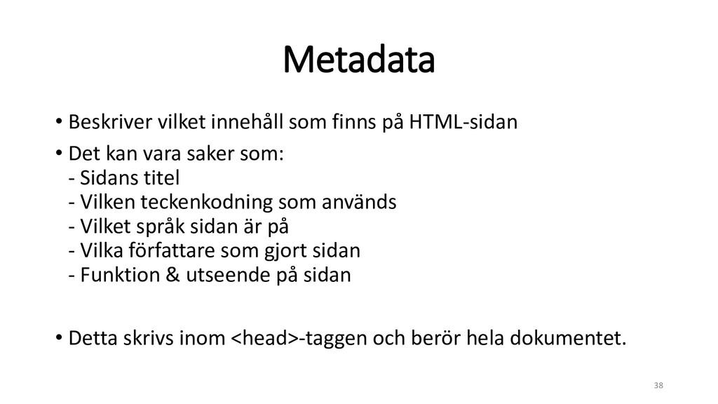 Metadata • Beskriver vilket innehåll som finns ...