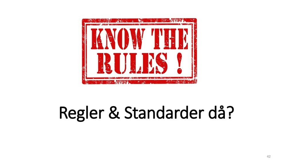 Regler & Standarder då? 42