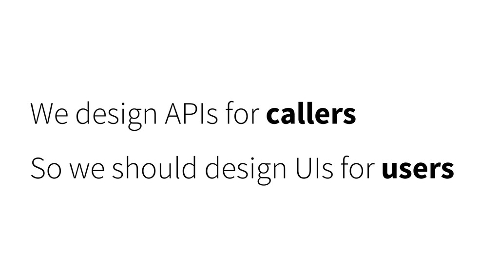 We design APIs for callers So we should design ...