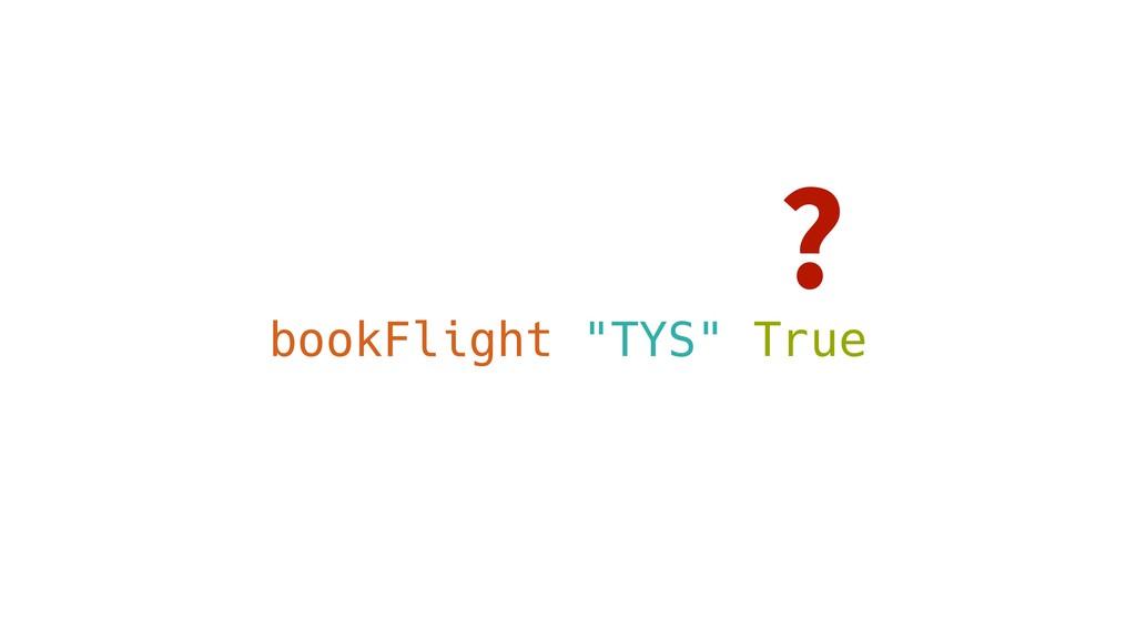 """bookFlight """"TYS"""" True ?"""