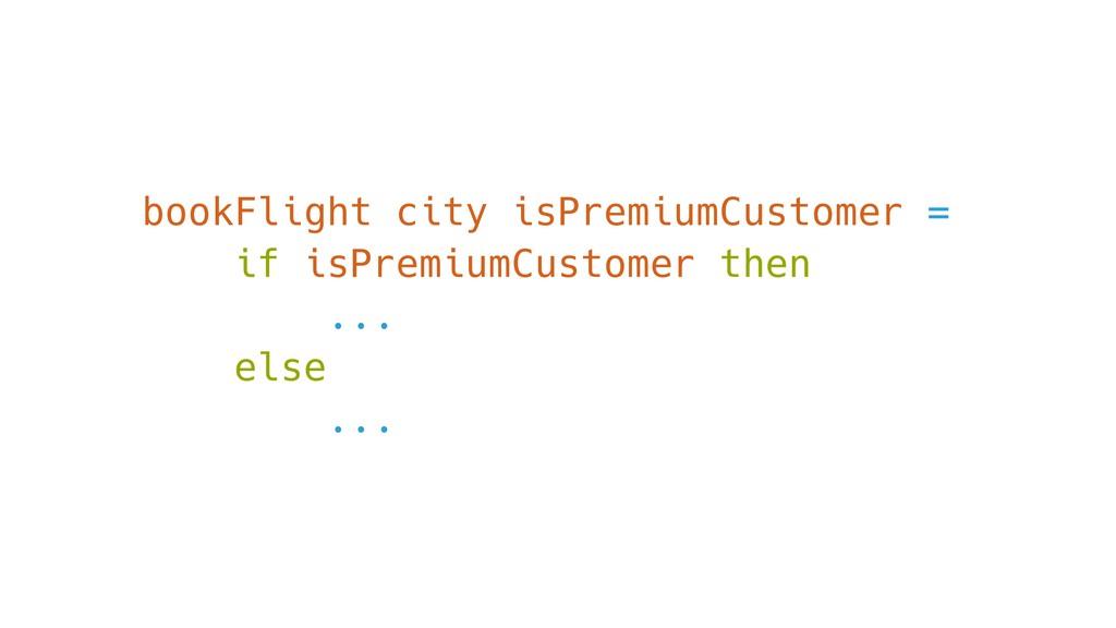 bookFlight city isPremiumCustomer = if isPremiu...