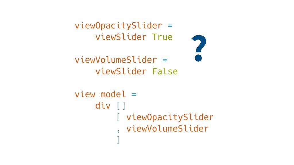 viewOpacitySlider = viewSlider True viewVolumeS...
