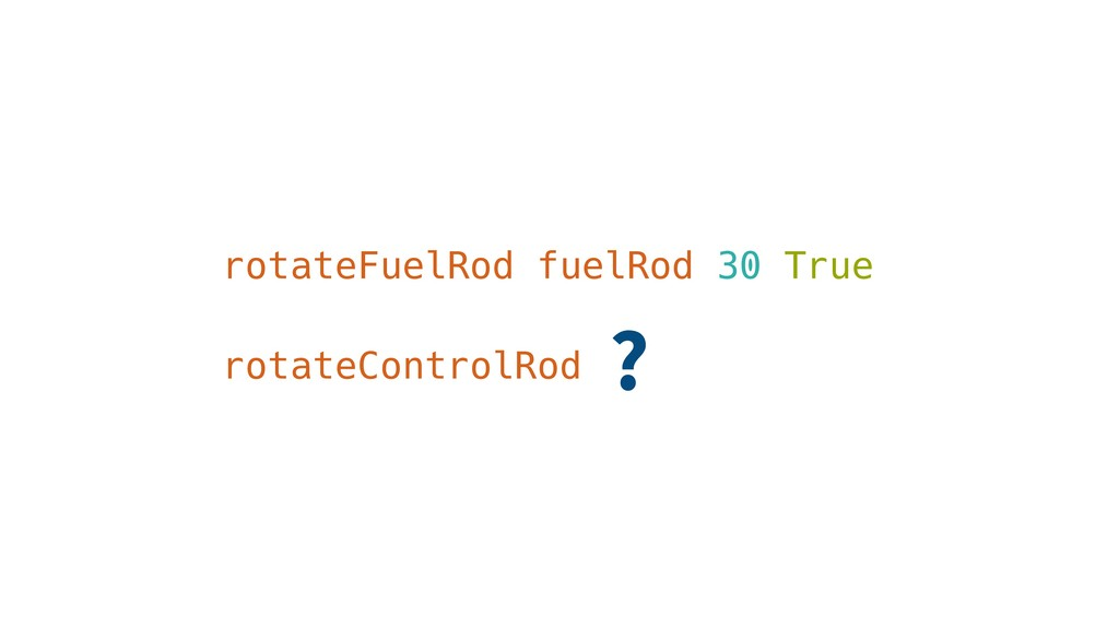 rotateFuelRod fuelRod 30 True rotateControlRod ?