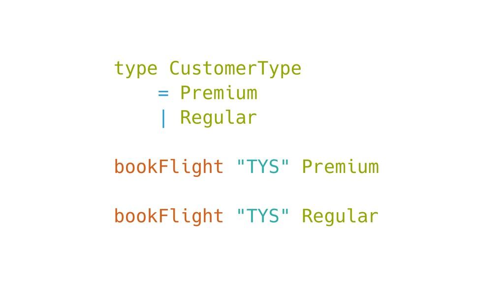 type CustomerType = Premium | Regular bookFligh...