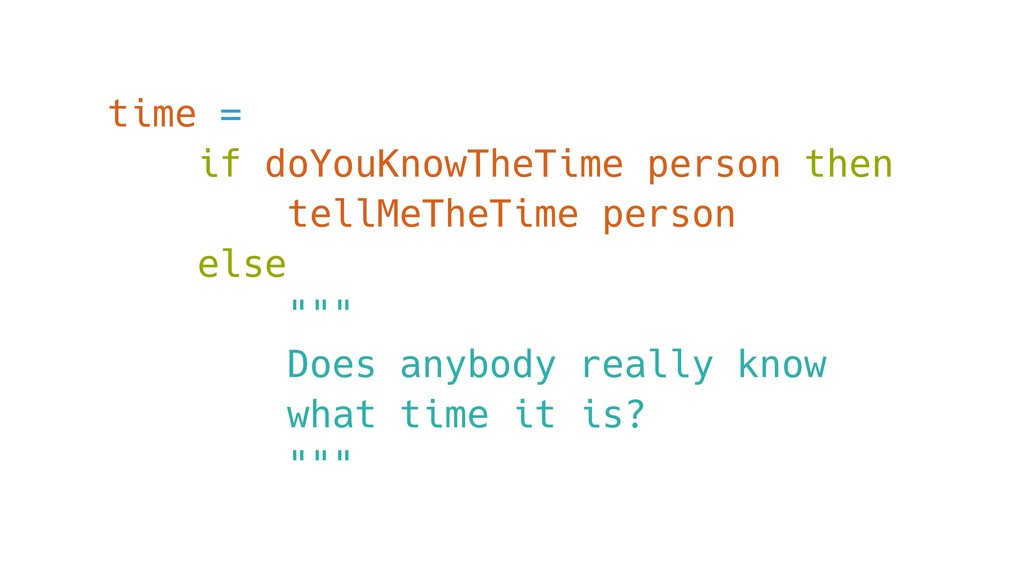 time = if doYouKnowTheTime person then tellMeTh...