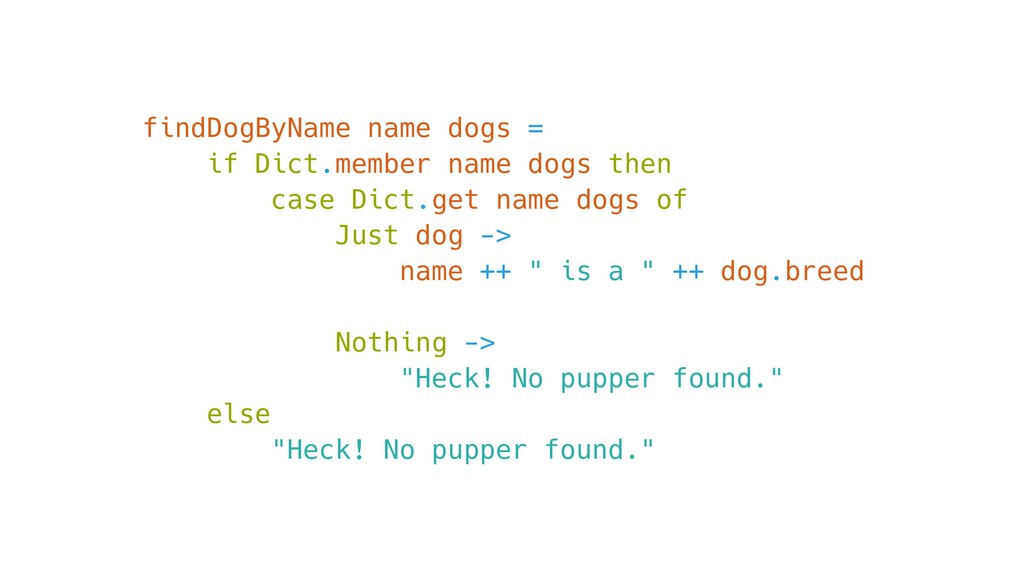 findDogByName name dogs = if Dict.member name d...