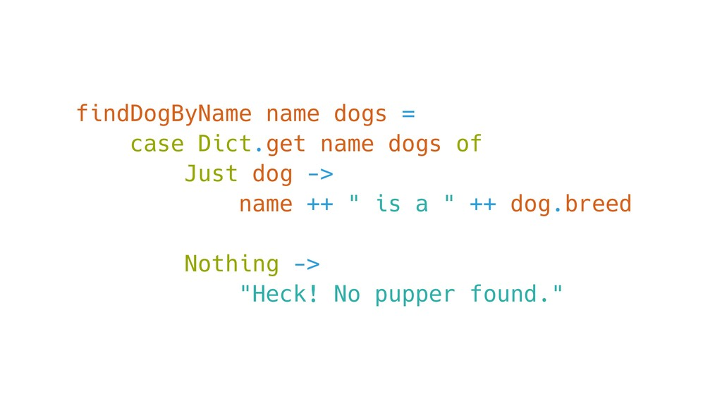 findDogByName name dogs = case Dict.get name do...