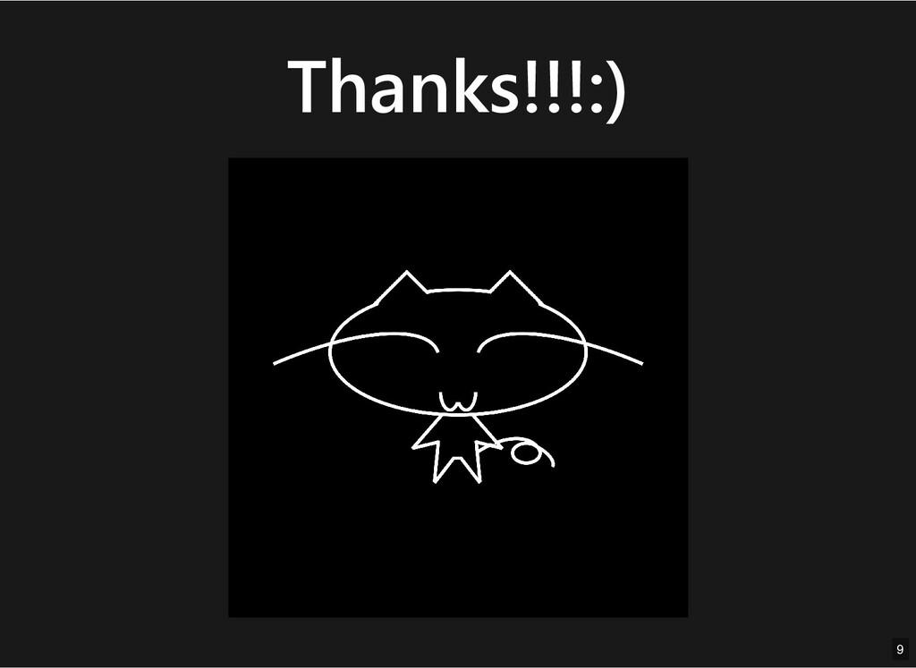 Thanks!!!:) Thanks!!!:) 9 9