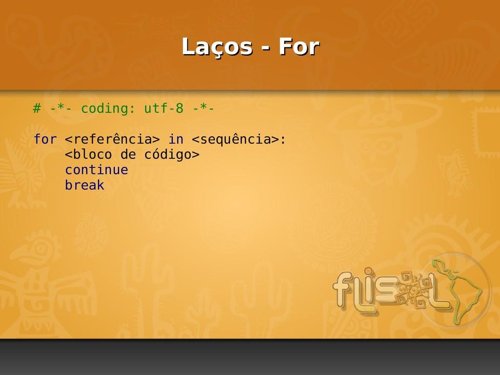 Laços - For Laços - For # -*- coding: utf-8 -*-...