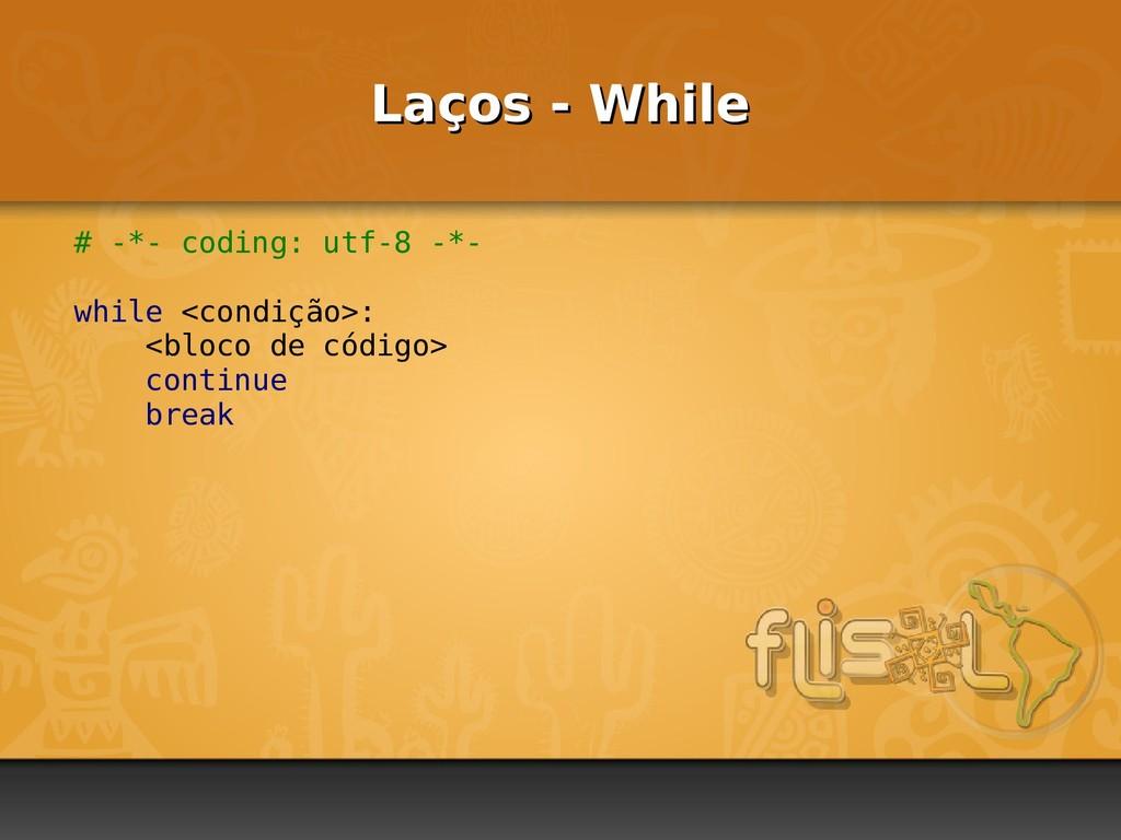 Laços - While Laços - While # -*- coding: utf-8...