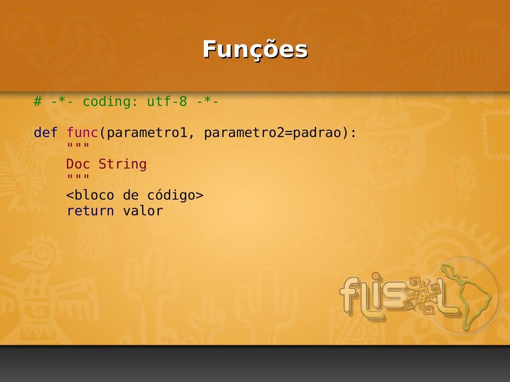 Funções Funções # -*- coding: utf-8 -*- def fun...