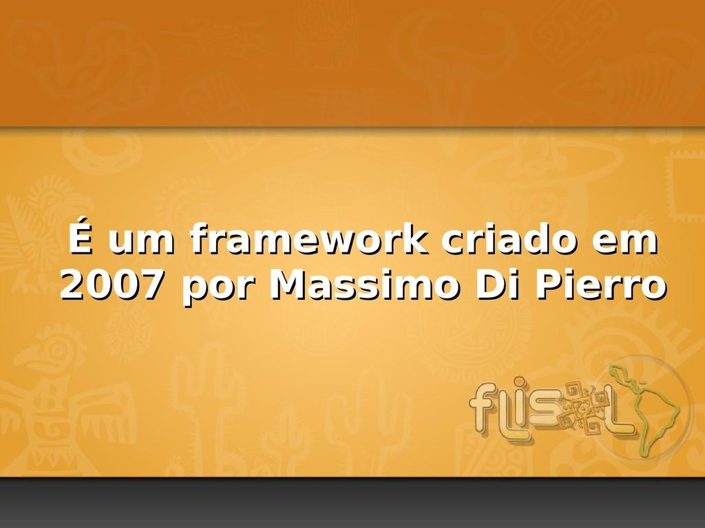 É um framework criado em É um framework criado ...