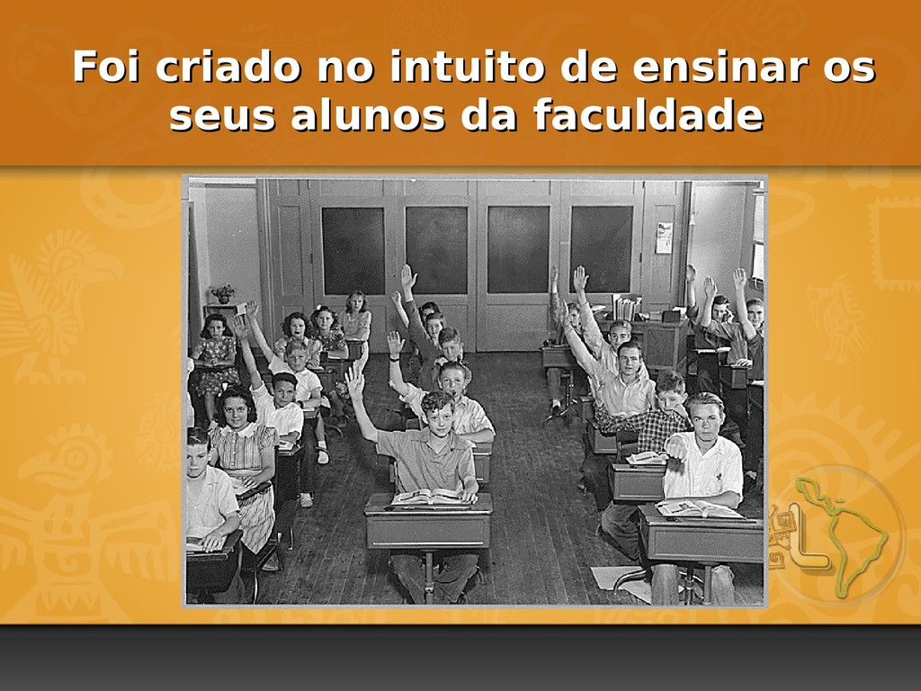 Foi criado no intuito de ensinar os Foi criado ...