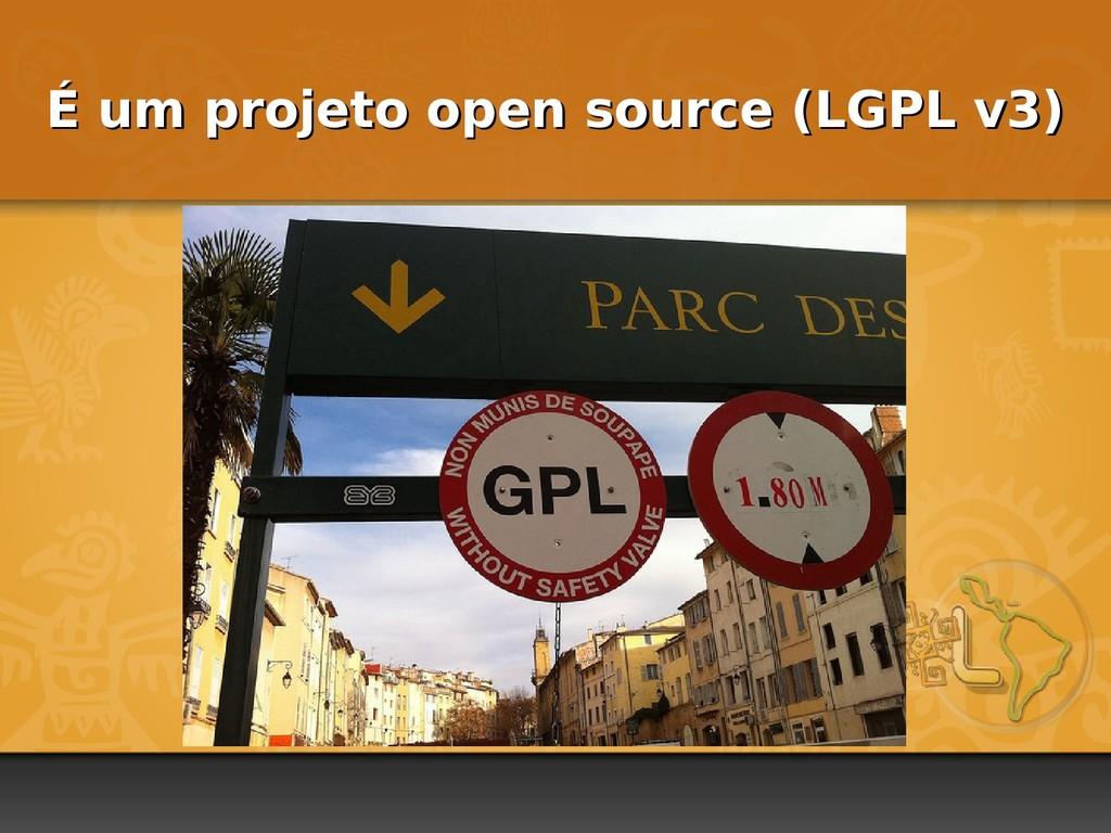 É um projeto open source (LGPL v3) É um projeto...
