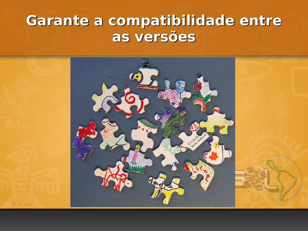 Garante a compatibilidade entre Garante a compa...