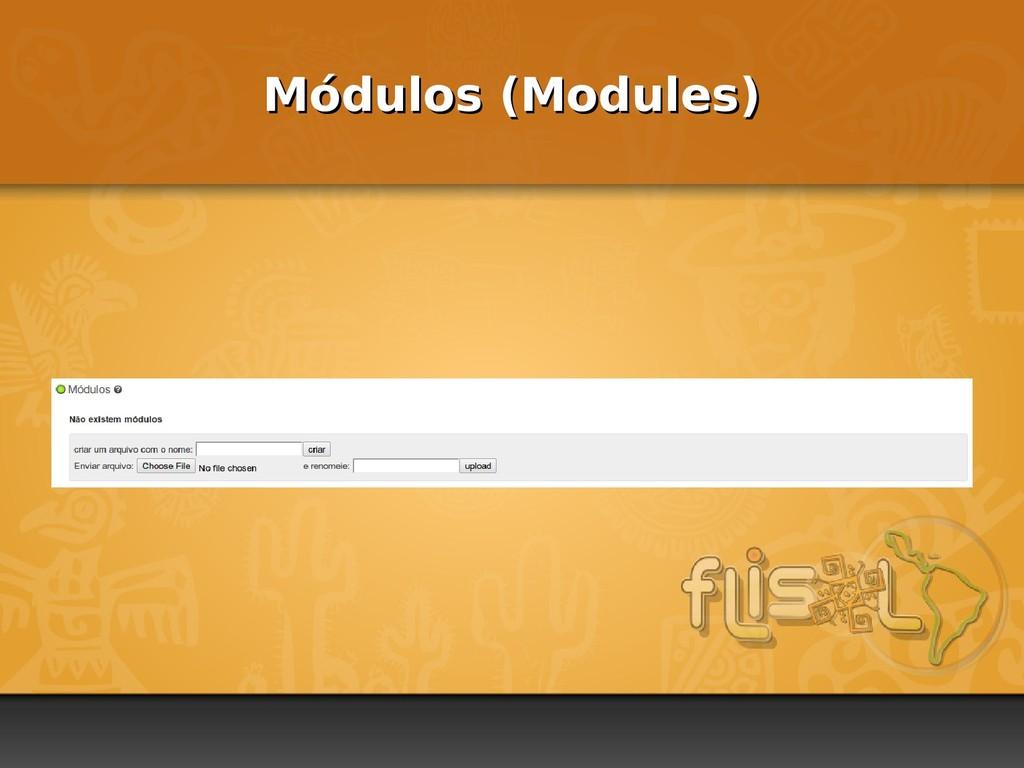 Módulos (Modules) Módulos (Modules)
