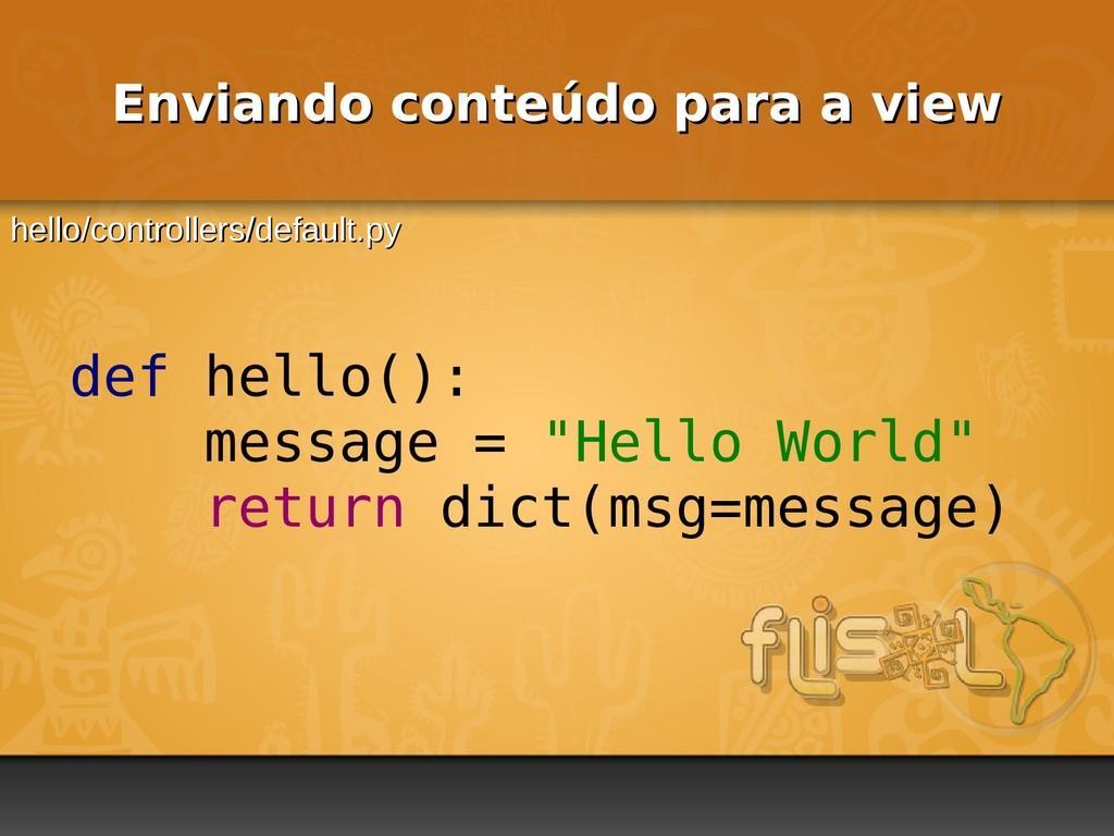 "def hello(): message = ""Hello World"" return dic..."