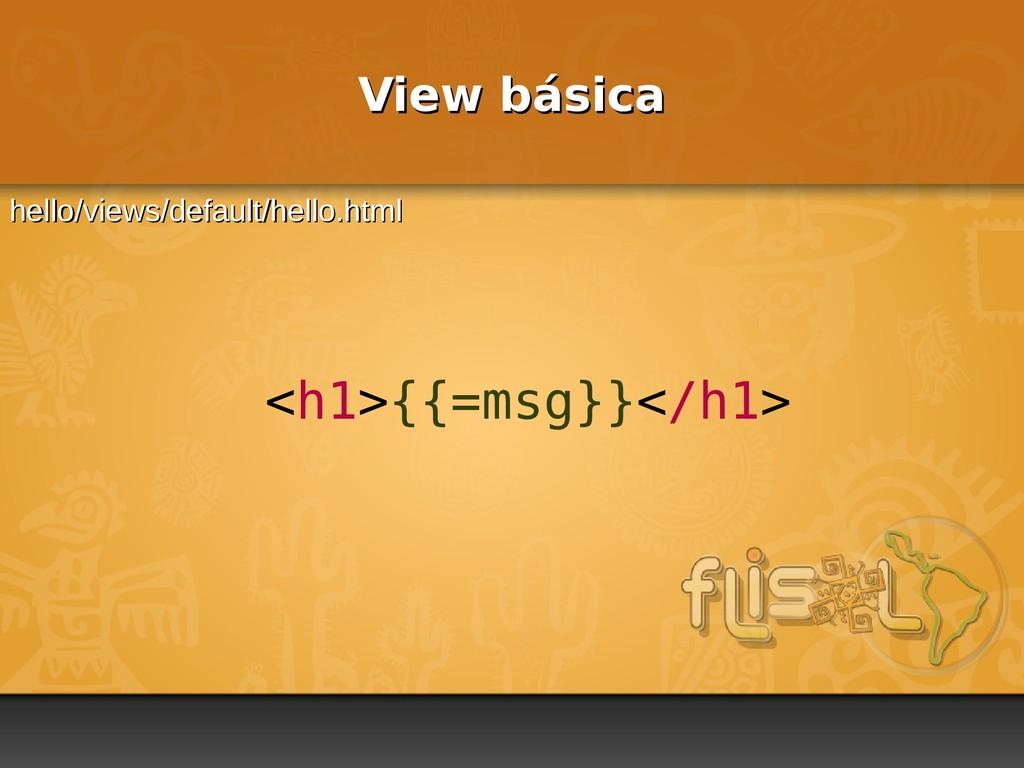 <h1>{{=msg}}</h1> View básica View básica hello...