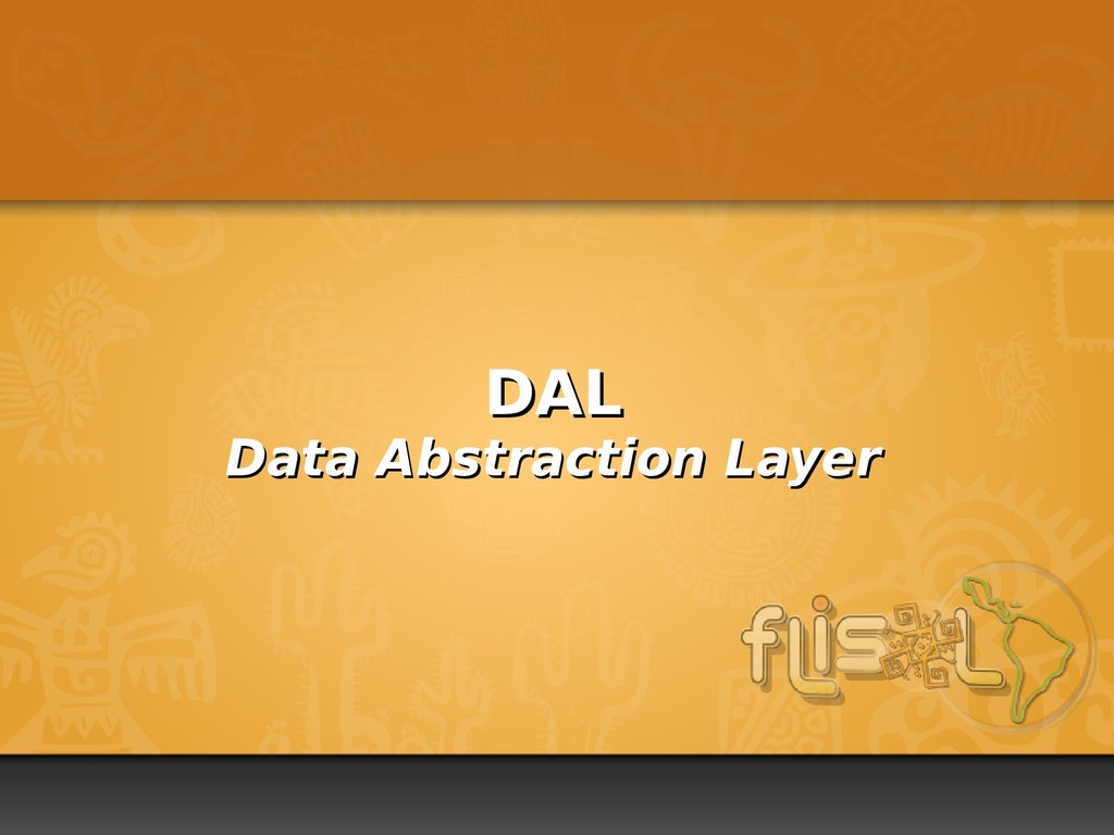 DAL DAL Data Abstraction Layer Data Abstraction...