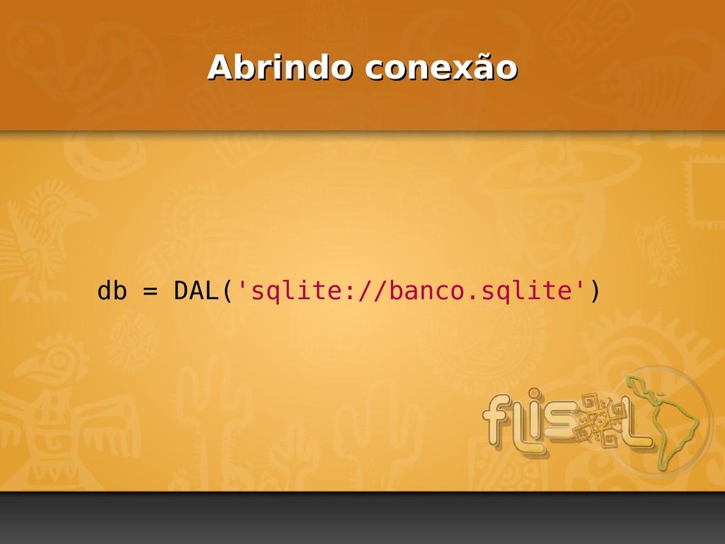 Abrindo conexão Abrindo conexão db = DAL('sqlit...