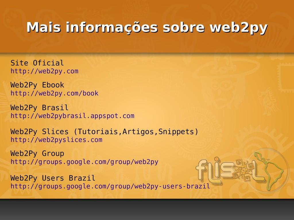 Mais informações sobre web2py Mais informações ...