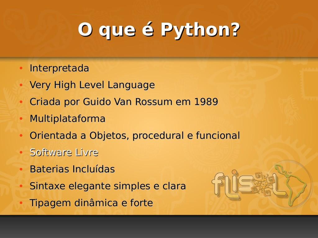 O que é Python? O que é Python? ● Interpretada ...