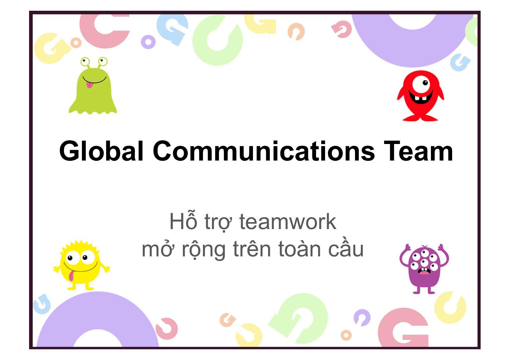 Global Communications Team Hỗ trợ teamwork mở r...