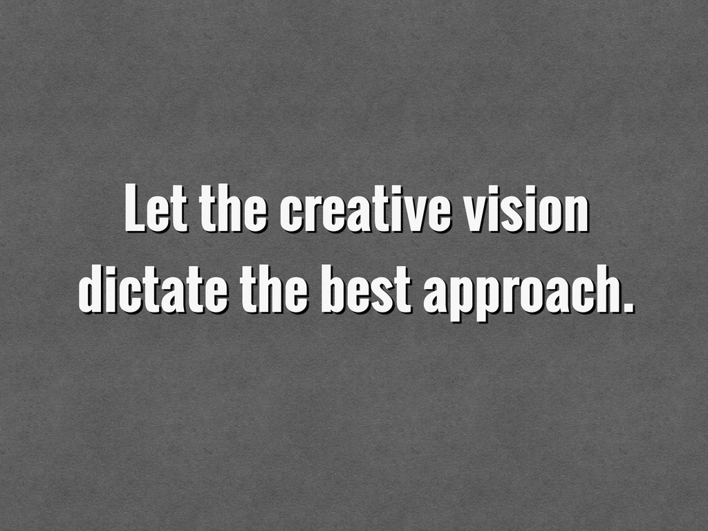 Let the creative vision