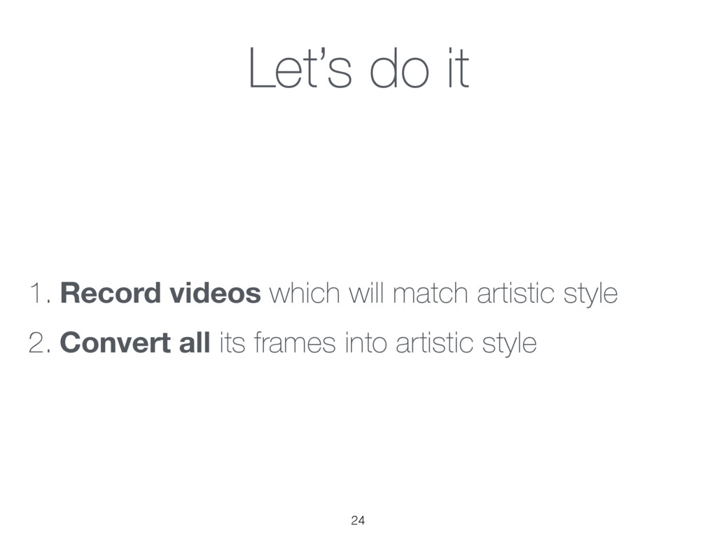 Let's do it 1. Record videos which will match a...