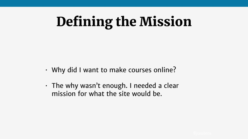 @jcasabona Defining the Mission • Why did I want...