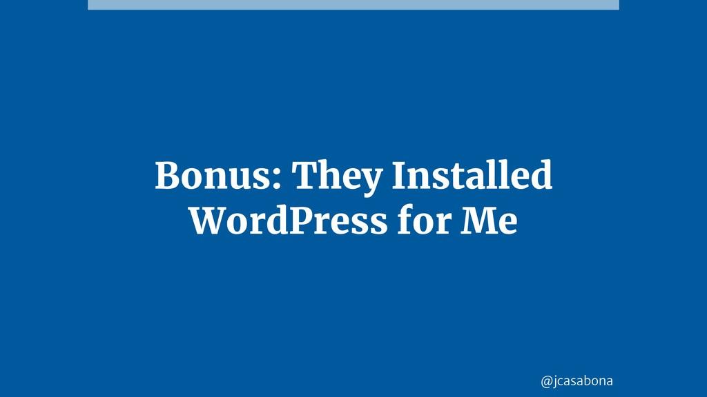 @jcasabona Bonus: They Installed WordPress for ...