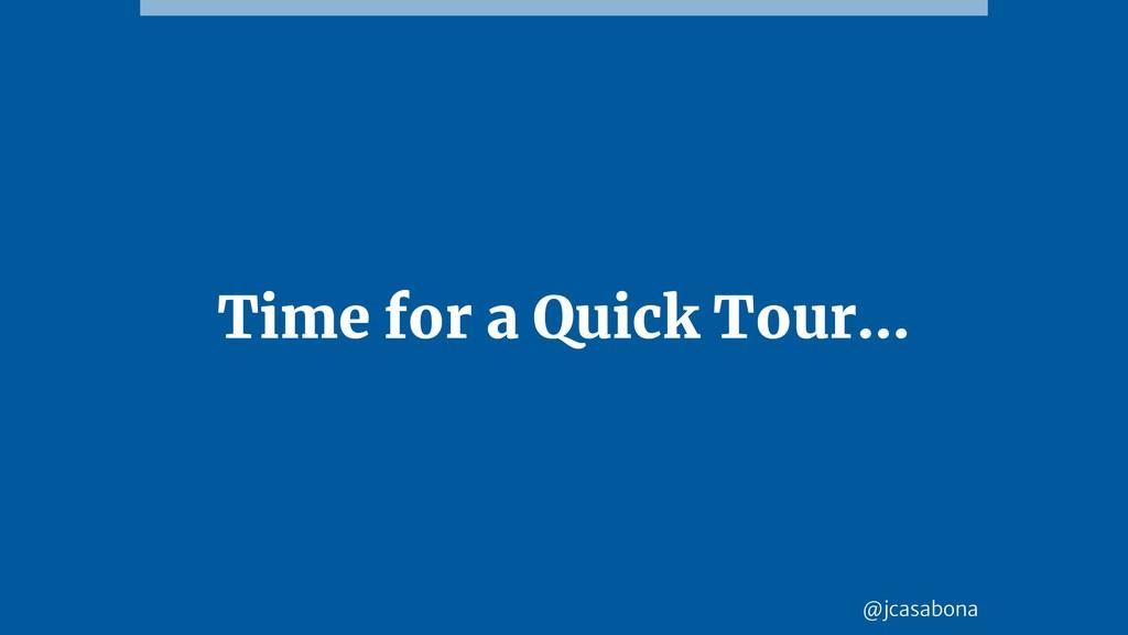 @jcasabona Time for a Quick Tour…