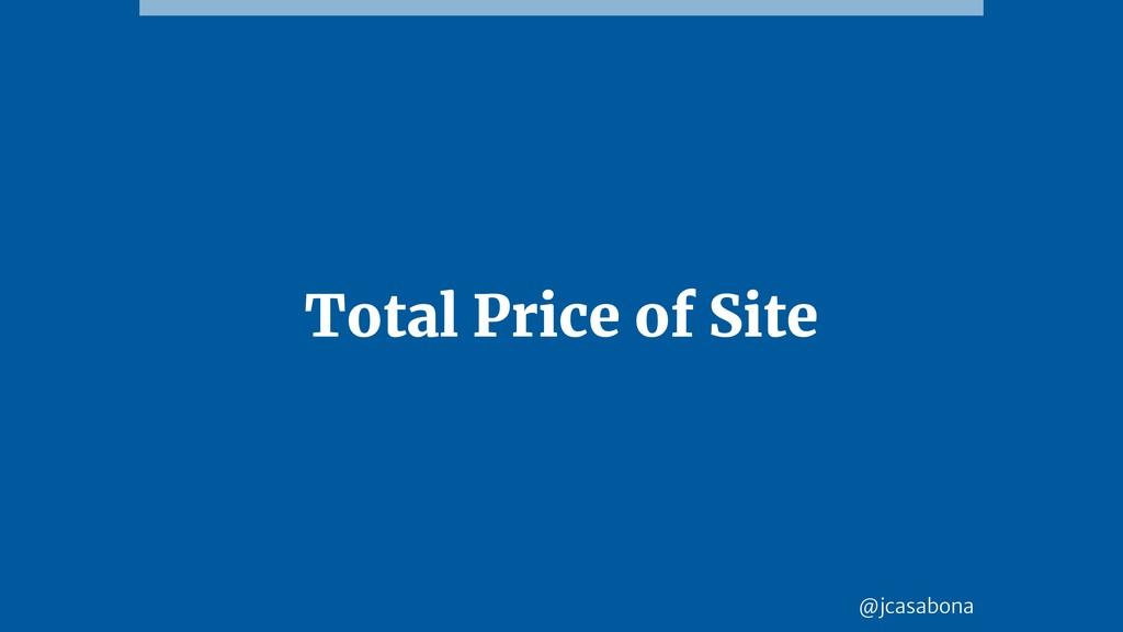 @jcasabona Total Price of Site