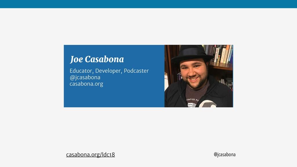 @jcasabona Joe Casabona casabona.org/ldc18 Educ...