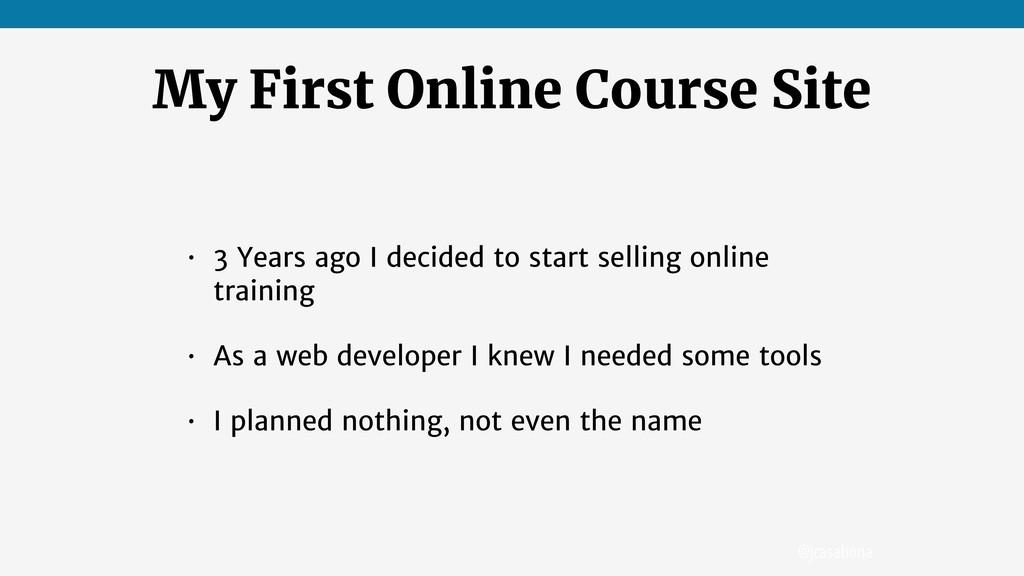 @jcasabona My First Online Course Site • 3 Year...