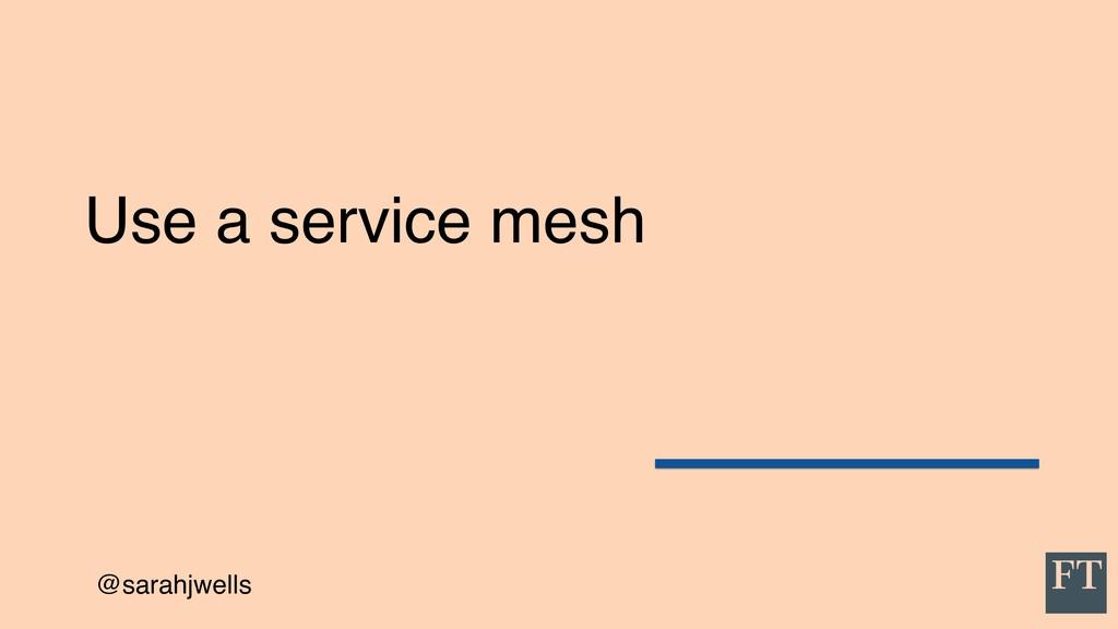 @sarahjwells Use a service mesh